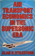 Air Transport Economics in the Supersonic Era by STRATFORD, Alan H.