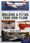 The Complete Book of Building & Flying Your Own Plane by JONES, Geoff