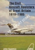 The Civil Aircraft Registers of Great Britain 1919 - 1985 by APPLETON, John & CAVE, Ian G.