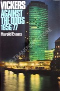 Vickers: Against the Odds 1956 - 1977 by EVANS, Harold