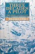 Three Decades a Pilot - The Third Generation by EMM, Wilfred