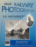 Great Railway Photographers: E. R. Wethersett by GARRATT, Colin