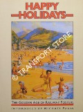 Happy Holidays - The Golden Age of Railway Posters by PALIN, Michael (introduction)