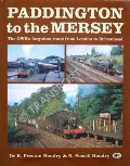 Paddington to the Mersey - The GWR's forgotten route from London to Birkenhead by HENDRY, Dr. R. Preston & R. Powell