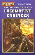 The Life and Times of a Locomotive Engineer by STEFFES, Charles F.