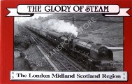 The Glory of Steam - The London Midland Scottish Region by HAYES, Cliff