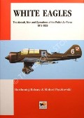 White Eagles: The Aircraft, Men and Operations of the Polish Air Force 1918 - 1939 by BELCARZ, Bartlomiej & PECZKOWSKI, Robert