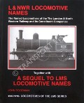L&NWR Locomotive Names - The Named Locomotives of the London & North Western Railway and its Constituent Companies; together with A Sequel to LMS Locomotive Names by GOODMAN, John