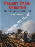 Freight Train Operations for the Railway Modeller by ESSERY, Bob