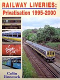 Railway Liveries: Privatisation 1995 - 2000 by BOOCOCK, Colin