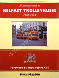 A Nostalgic Look at Belfast Trolleybuses 1938 - 1968 by MAYBIN, Mike