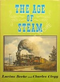 The Age of Steam - A Classic Album of American Railroading by BEEBE, Lucius & CLEGG, Charles