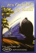 It's Quicker by Rail! - The History of LNER Advertising by MIDDLETON, Allan