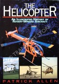 Book cover of The Helicopter - An Illustrated History of Rotary-Winged Aircraft by ALLEN, Patrick