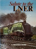 Salute to the LNER  by ALLEN, G. Freeman