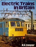 Electric Trains in Britain  by COOPER, B.K.