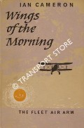 Wings of the Morning - The Story of the Fleet Air Arm in the Second World War by CAMERON, Ian