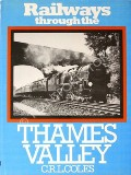Railways Through the Thames Valley  by COLES, C.R.L.