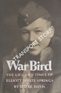 War Bird - The Life and Times of Elliott White Springs by DAVIS, Burke