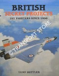 British Secret Projects - Jet Fighters Since 1950 by BUTTLER, Tony