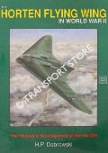 The Horten Flying Wing in World War II - The History & Development of the Ho 229 by DABROWSKI, Hans-Peter
