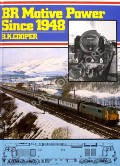 BR Motive Power Since 1948  by COOPER, B.K.