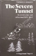 The Severn Tunnel - Its Construction and Difficulties (1872 - 1887) by WALKER, Thomas A.