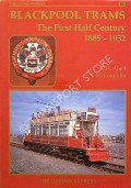 Blackpool Trams - The First Half Century 1885 - 1932 by ABELL, P.H. & McLOUGHLIN, I.