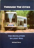 Through the Cities - The Revolution in Light Rail by BARRY, Michael
