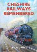 Cheshire Railways Remembered by OPPITZ, Leslie