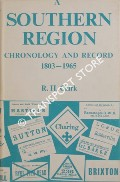 A Southern Region Chronology and Record 1803 - 1965 by CLARK, R.H.