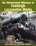 An Illustrated History of Eastleigh Locomotive Works by BOOCOCK, Colin & STANTON, Peter