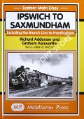 Ipswich to Saxmundham including the Branch Line to Framlingham by ADDERSON, Richard & KENWORTHY, Graham