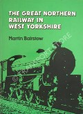 The Great Northern Railway in West Yorkshire by BAIRSTOW, Martin