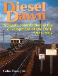 Diesel Dawn - Ireland's contribution to the development of the DMU 1931 - 1967 by FLANAGAN, Colm