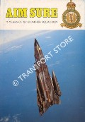 Aim Sure - 75 Years of Number 15/XV (Bomber) Squadron by JONES, Flight Lieutenant T.W.