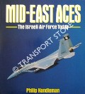 Mid-East Aces - The Israeli Air Force Today by HANDLEMAN, Philip