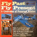 Fly Past, Fly Present - A Celebration of Preserved Aviation by BOYNE, Walter; COGGAN, Paul; JACOBS, Peter; DODDS, Colin; HANDLEMAN, Philip; JESSE, William; LAMING, Tim; OGDEN, Bob; STORER, Don & VERONICO, Nicholas