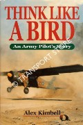 Think Like a Bird - An Army Pilot's Story by KIMBELL, Alex