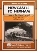 Newcastle to Hexham including the Allendale branch by DARSLEY, Roger R.
