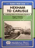 Hexham to Carlisle including Alston and Brampton Branches by DARSLEY, Roger R.