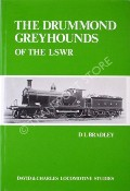 The Drummond Greyhounds of the LSWR  by BRADLEY, D.L.