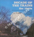 Decade of the Trains - The 1940s by BALL, Don & WHITAKER, Rogers E.M. (