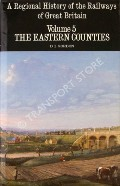 A Regional History of the Railways of Great Britain Volume 5 - The Eastern Counties by GORDON, D.I.
