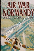 Air War Normandy by BICKERS, Richard Townshend