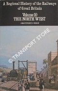 A Regional History of the Railways of Great Britain Volume 10 - The North West by HOLT, Geoffrey O.