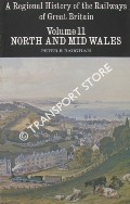 A Regional History of the Railways of Great Britain Volume 11 - North and Mid Wales by BAUGHAN, Peter E.