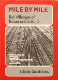 Mile By Mile - Rail Mileages of Britain and Ireland by MAXEY, David (ed.)