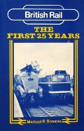British Rail The First 25 Years  by BONAVIA, Michael R.