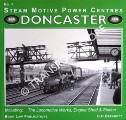 Steam Motive Power Centres: Doncaster - The Locomotive Works, Engine Sheds & Station by BEECROFT, D.H.